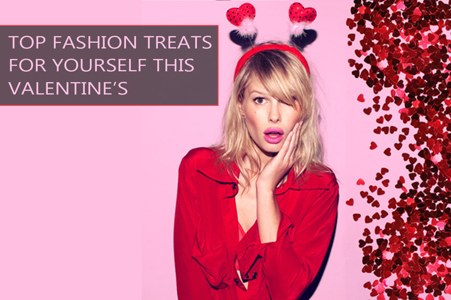 Top Fashion Treats for yourself this Valentine's